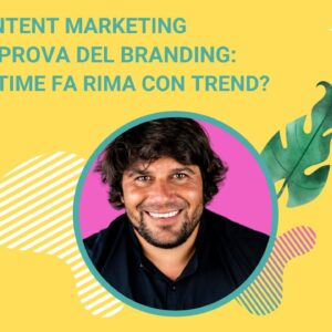 Il content marketing alla prova del branding: real time fa rima con trend?