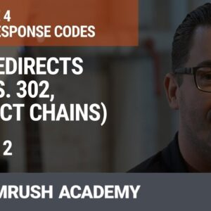 3XX: Redirects (301 vs. 302, Redirect Chains) | Lesson 16/34 | SEMrush Academy
