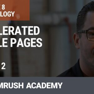 Accelerated Mobile Pages | Lesson 32/34 | SEMrush Academy