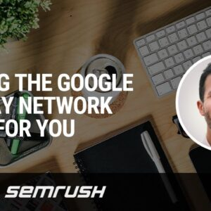Advanced PPC #8: Making The Google Display Network Work For You