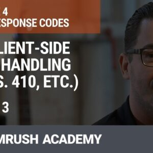 4XX: Client-Side Error Handling (404 vs. 410, etc.) | Lesson 17/34 | SEMrush Academy