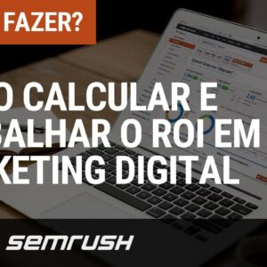 Como Calcular e Trabalhar o ROI nas estratégias do Marketing Digital