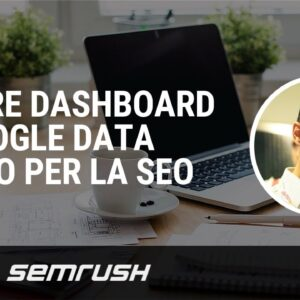 Creare dashboard in Google Data studio per la SEO