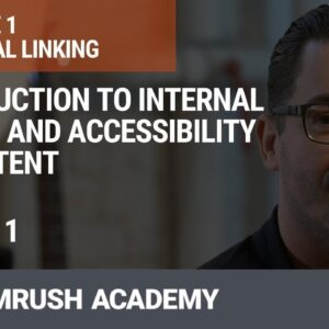 Introduction to Internal Linking and Accessibility of Content | Lesson 1/34 | SEMrush Academy