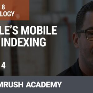 Google's Mobile First Indexing | Lesson 34/34 | SEMrush Academy