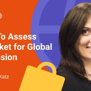 How to Assess a Market for Global Expansion