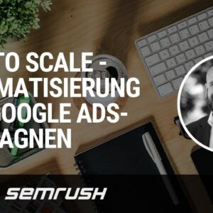 How to Scale - Automatisierung von Google Ads-Kampagnen