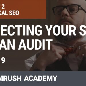 Inspecting Your Site for an SEO Audit | Lesson 12/31 | SEMrush Academy