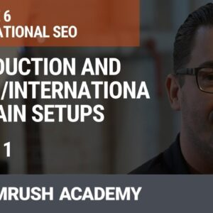 Introduction and Multi-/International Domain Setups | Lesson 23/34 | SEMrush Academy