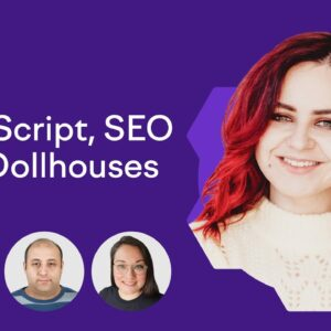 JavaScript, SEO and Dollhouses | 5 Hours of Technical SEO
