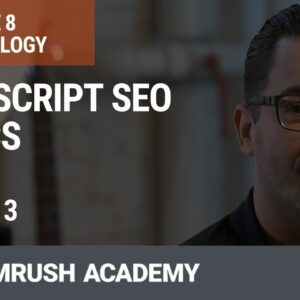 JavaScript SEO Basics | Lesson 33/34 | SEMrush Academy