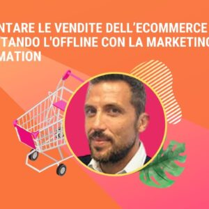 Come aumentare le vendite dell'eCommerce sfruttando l'esperienza offline con la Marketing Automation