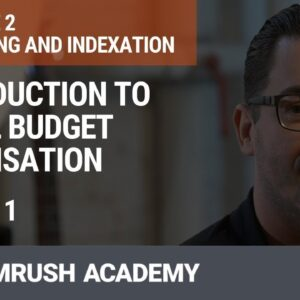 Introduction to Сrawl Budget Optimization | Lesson 5/34 | SEMrush Academy