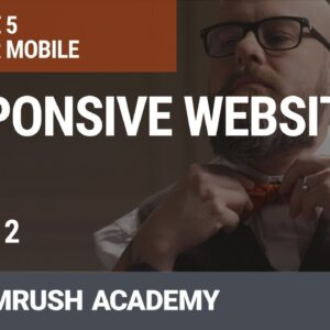 What Is Responsive Web Design and Why Is It Important? | Lesson 23/31 | SEMrush Academy