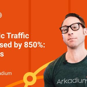 Organic Traffic Increased by 850%: 6 Steps