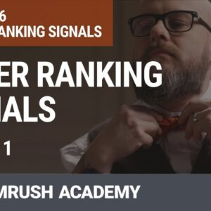 Other Ranking Signals | Lesson 26/31 | SEMrush Academy
