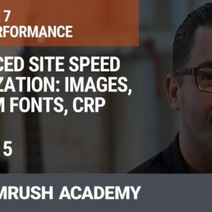 Advanced Site Speed Optimization: Images, Custom Fonts, CRP | Lesson 30/34 | SEMrush Academy