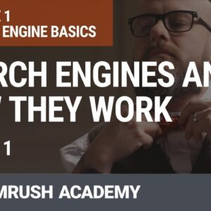 Search Engines and How They Work | Lesson 1/31 | SEMrush Academy