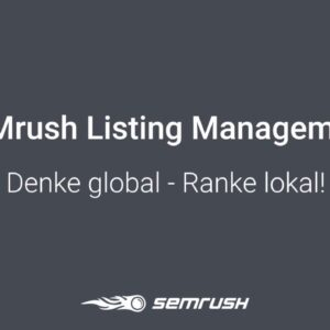 SEMrush Listing Management. Denke global - Ranke lokal!