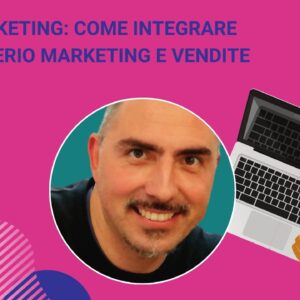 Smarketing: come integrare sul serio marketing e vendite