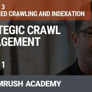 Strategic Crawl Management | Lesson 11/34 | SEMrush Academy