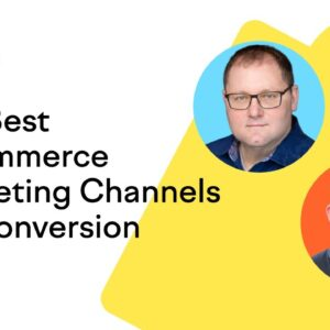 The Best E-commerce Marketing Channels for Conversion