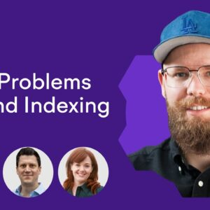 The Real Problems Behind Indexing | 5 Hours of Technical SEO