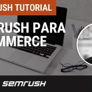 Tutorial: SEMrush para eCommerce