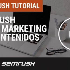 Tutorial: SEMrush para marketing de contenidos
