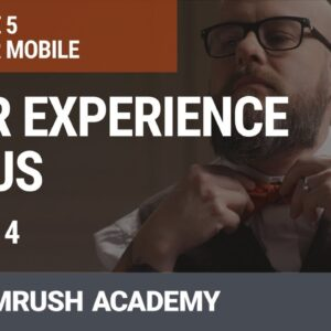 User Experience Focus | Lesson 25/31 | SEMrush Academy