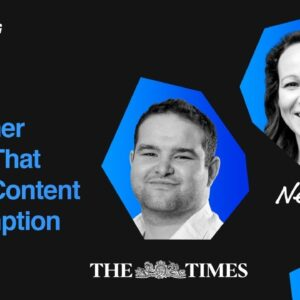 Consumer Trends That Evolve Content Consumption | Danni Spencer, News UK, George Greenwood,The Times