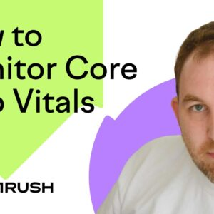 How to Monitor Core Web Vitals with Semrush