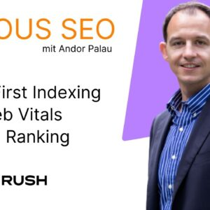 03/21 - Serious SEO mit Andor Palau: Mobile First, Core Web Vitals, Passage Ranking