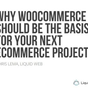Webinar - Why WooCommerce Should Be The Basis For Your Next eCommerce Project