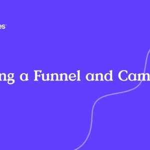 Creating a Funnel and Campaign