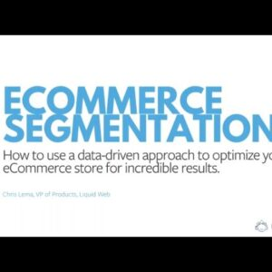 eCommerce Segmentation: Using a Data-Driven Approach to Optimize Your eCommerce Store
