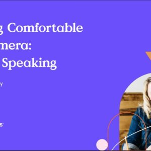 Feeling Comfortable on Camera: Public Speaking