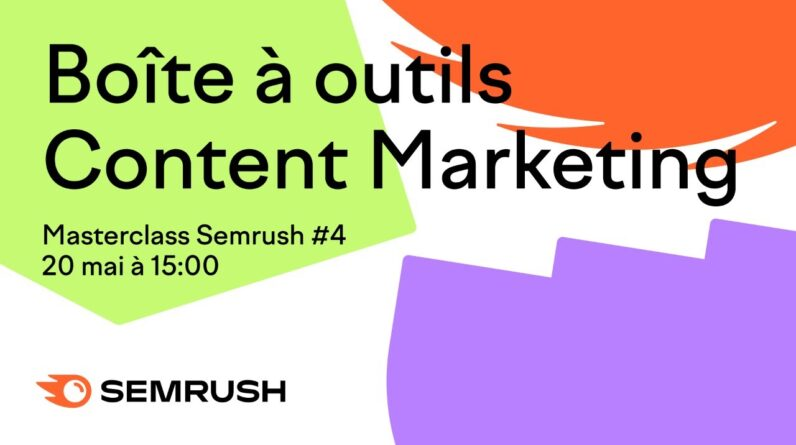Masterclass Semrush #4 Boîte à outils Content Marketing