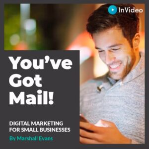 You've Got Mail - Digital Marketing For Small Businesses By Marshall Evans