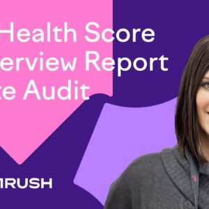 Semrush Site Audit: Site Health Score & Overview Report Explained