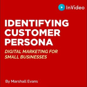 Identifying Customer Persona - Digital Marketing For Small Businesses By Marshall Evans