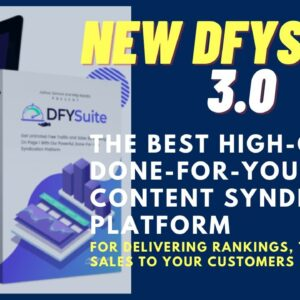 DFY Suite 3.0-The BEST High-Quality Content Syndication Platform BETTER FASTER And MORE IRRESISTIBLE