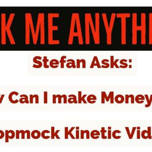Ask Me Anything:  How Can I Make Money With Dropmock Kinetic Videos?