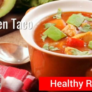Okinawa Flat Belly Tonic | Chicken Taco Soup Recipe - Healthy Recipes To Lose Weight