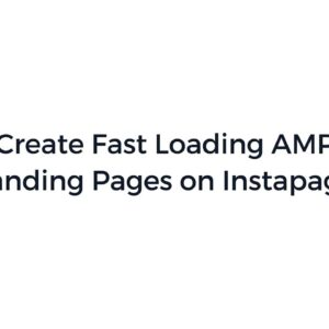 Create Fast Loading AMP Landing Pages on Instapage