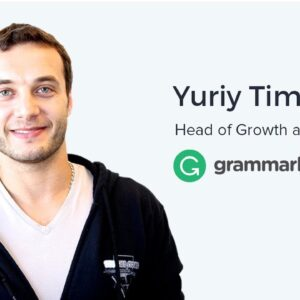 Yuriy Timen, Head of Growth and Marketing at Grammarly on Sequential Advertising and Quality Content