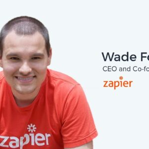 Wade Foster, CEO of Zapier on Harvesting Existing Demand for Your Product