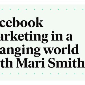 Facebook Marketing in a Changing World with Mari Smith