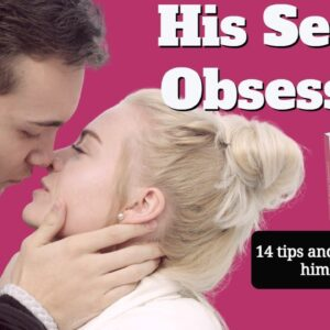 his secret obsession 14 tips and tricks to make him want you