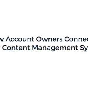 How Account Owners Connect to Their Content Management System
